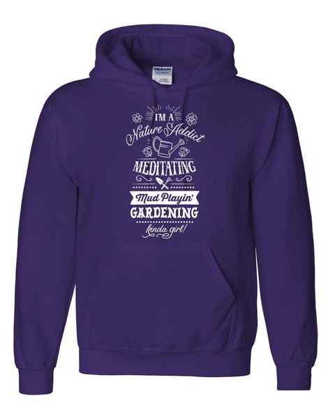 I am a nature addict meditating mud playin gardening kinda girl hoodie funny cool outfit for her