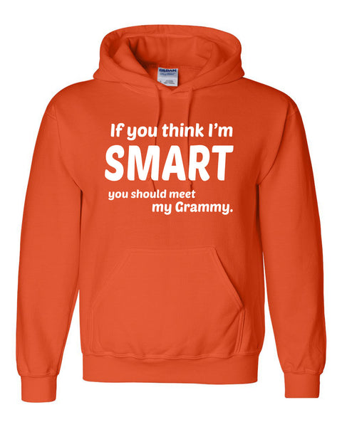 If you think I'm smart you should meet my grammy Hoodie