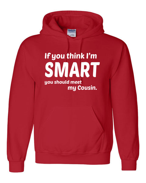 If you think I'm smart you should meet my cousin Hoodie