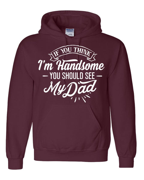 If you think I'm handsome you should see my dad hoodie funny cool hoodies dad daddy