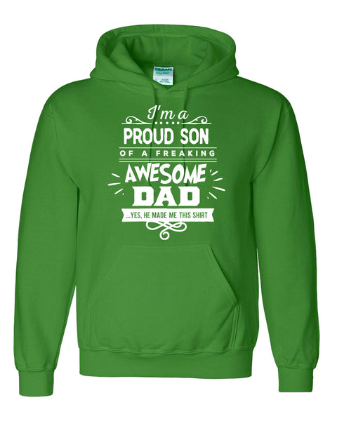 I'm a proud son of a freaking awesome dad yes he made me this hoodie funny cool cute humor
