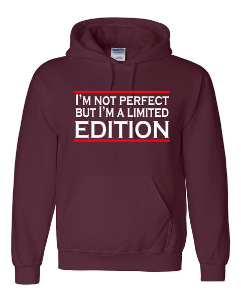 I'm not perfect but I'm a limited edition Hoodie