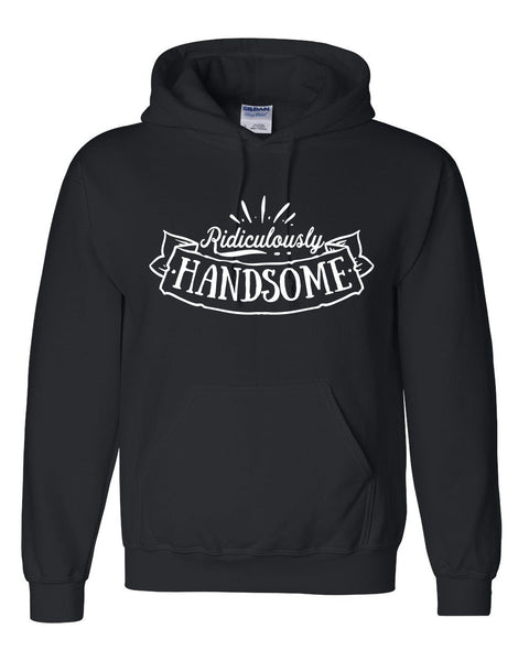 Ridiculously handsome hoodie funny cool birthday sweatshirt for him
