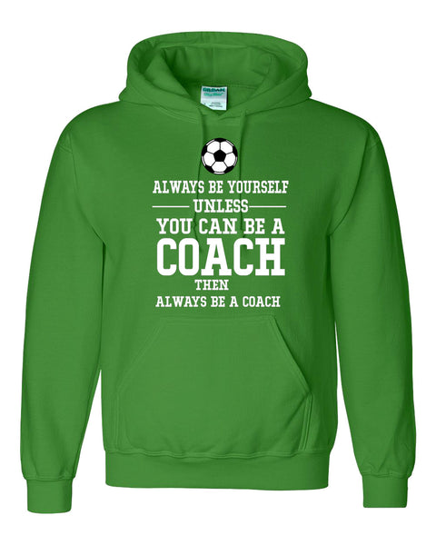Always be yourself unless you can be a coach Hoodie