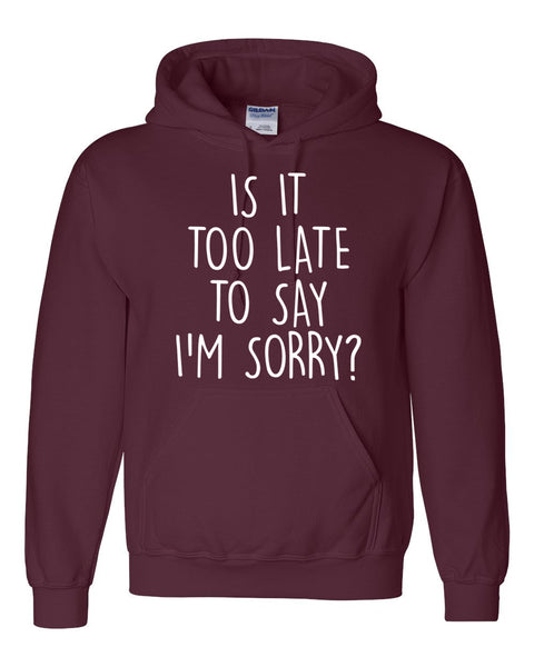 It's too late to say I'm sorry Hoodie