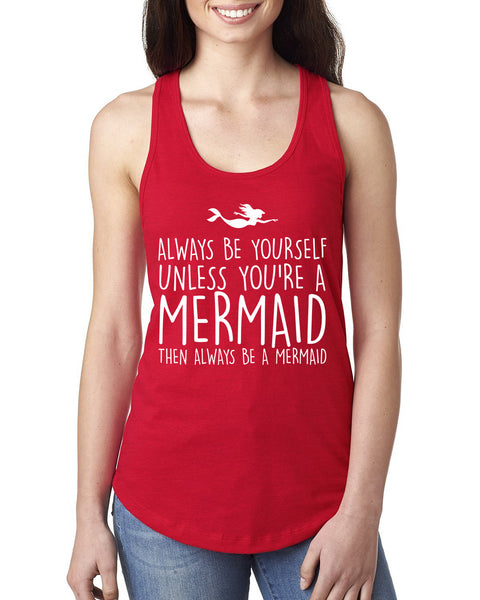 Always be yoursel unless you're a mermaid then always be mermaid Ladies  Racerback Tank Top