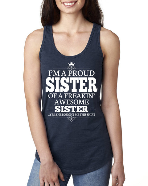 I'm a proud sister of a freakin' awesome sister Ladies  Racerback Tank Top