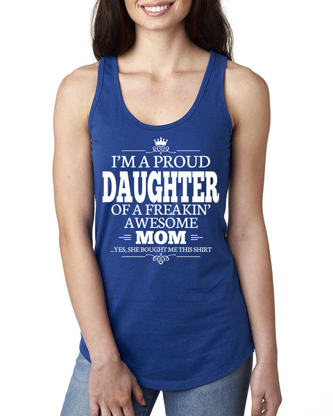 I'm a proud daughter of a freakin' awesome mom Ladies  Racerback Tank Top