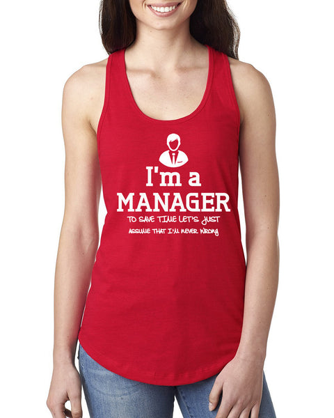 I am a manager to save time let's just assume that I am never wrong Ladies  Racerback Tank Top