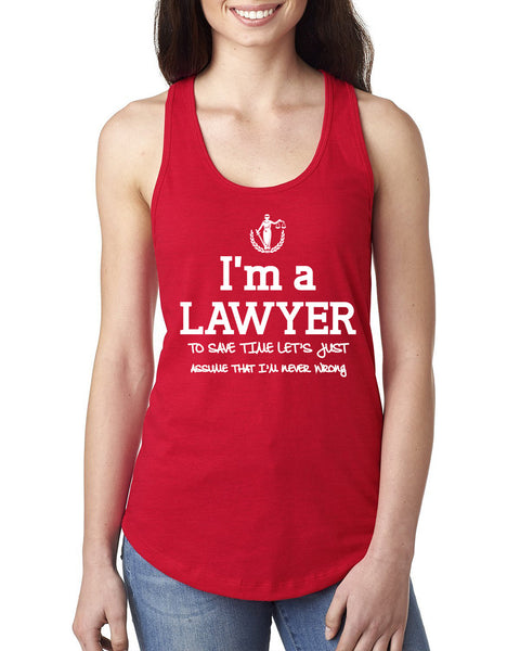 I am a lawyer to save time let's just assume that I am never wrong Ladies  Racerback Tank Top
