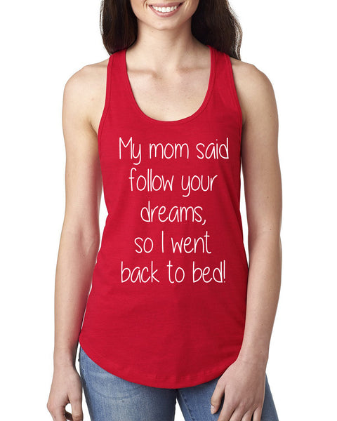 My mom said follow your dreams, so I went back to bed Ladies  Racerback Tank Top