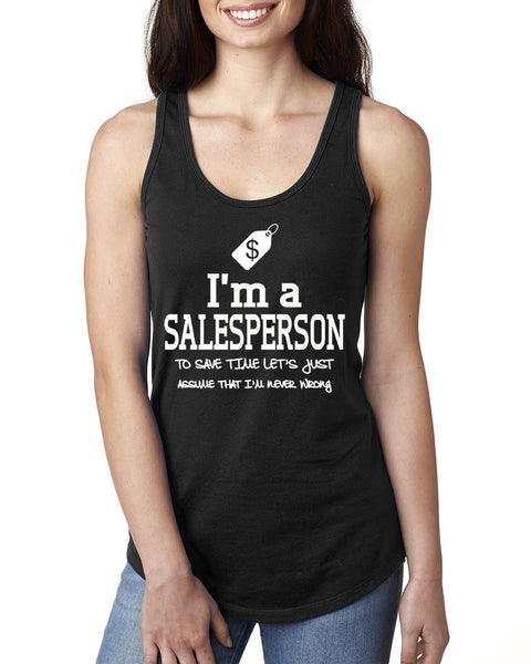 I am a salesperson to save time let's just assume that I am never wrong Ladies  Racerback Tank Top