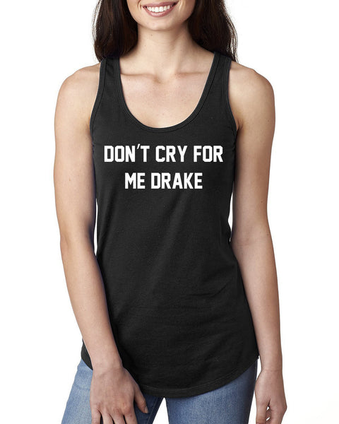Don't cry for me drake Ladies  Racerback Tank Top