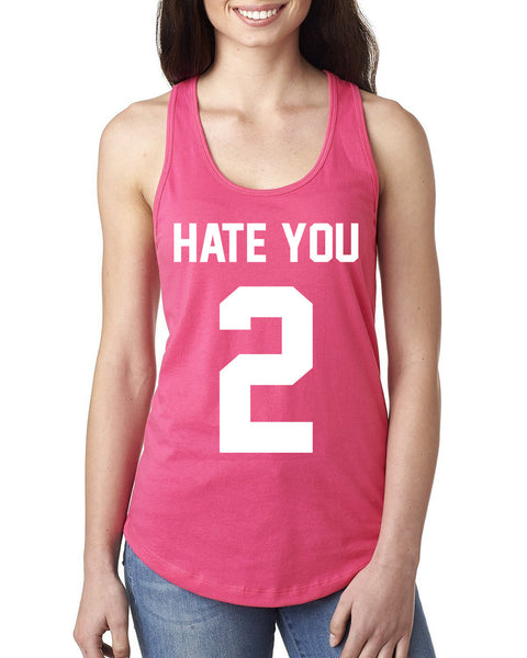Hate you too Ladies  Racerback Tank Top