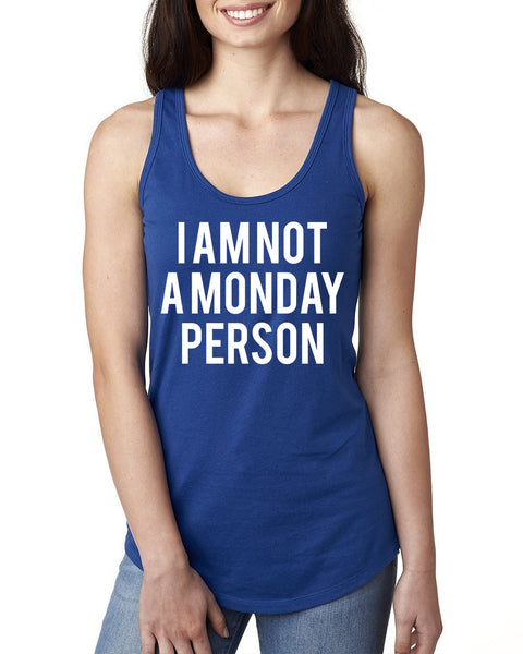 I'm nota Monday person Ladies  Racerback Tank Top