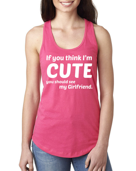 If you think I'm cute you should see my girlfriend Ladies  Racerback Tank Top