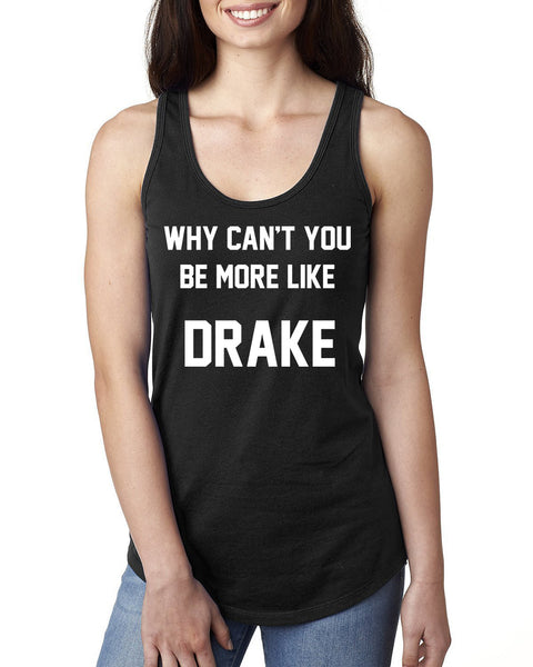 Why can't you be more like drake Ladies  Racerback Tank Top