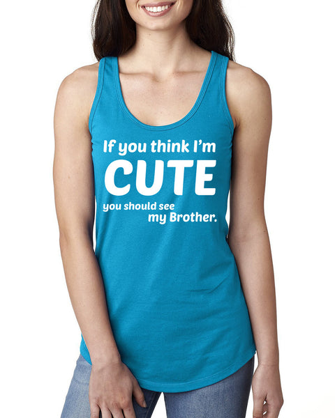 If you think I'm cute you should see my brother Ladies  Racerback Tank Top