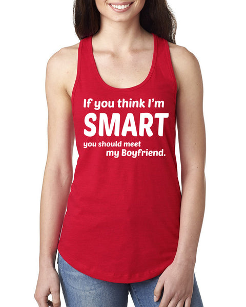 If you think I'm smart you should see my boyfriend Ladies  Racerback Tank Top