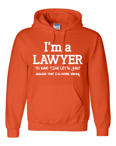 I am a lawyer to save time let's just assume that I am never wrong Hoodie
