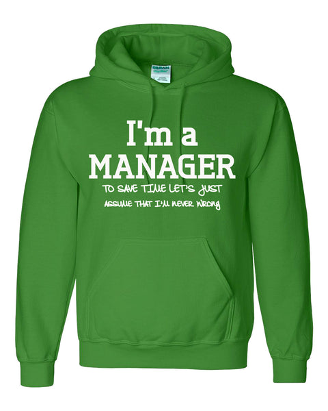 I am a manager to save time let's just assume that I am never wrong Hoodie