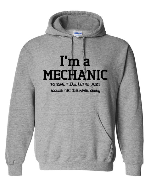 I am a mechanic to save time let's just assume that I am never wrong Hoodie