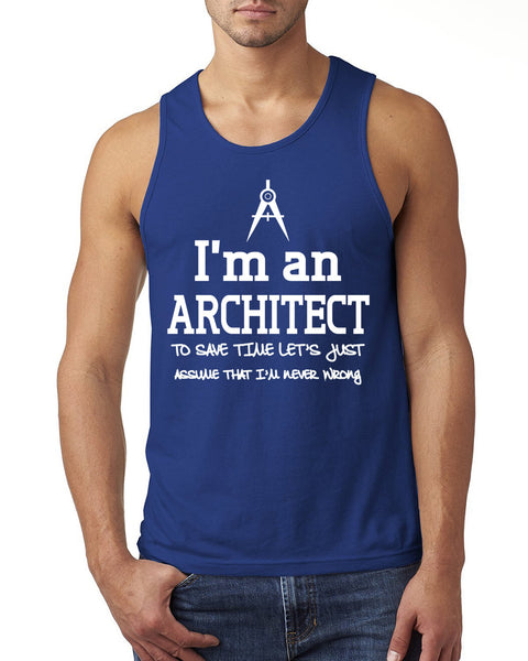 I am an architect to save time let's just assume that I am never wrong Tank Top