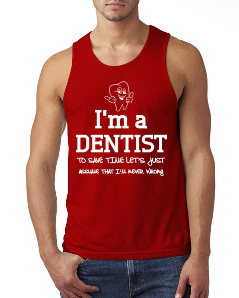 I am a dentist to save time let's just assume that I am never wrong Tank Top