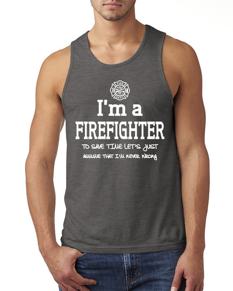 I am a firefighter to save time let's just assume that I am never wrong Tank Top