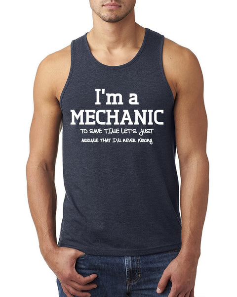 I am a mechanic to save time let's just assume that I am never wrong Tank Top