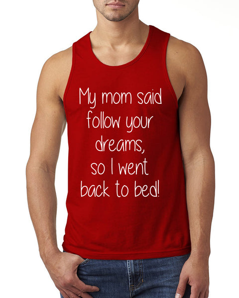 My mom said follow your dreams, so I went back to bed Tank Top