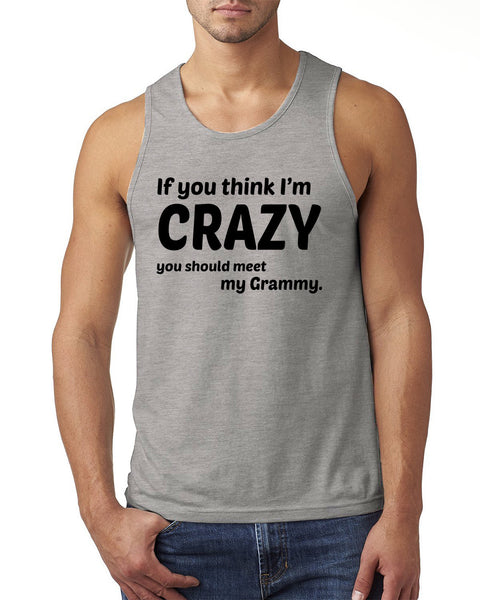 If you think I'm crazy you should meet my grammy Tank Top
