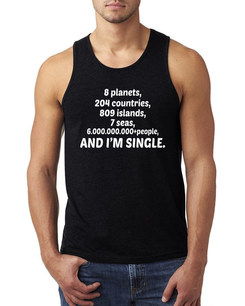 8 planets, 204 countries, 809 islands, 7 seas and 6.000.000.000+people and I'm single Tank Top