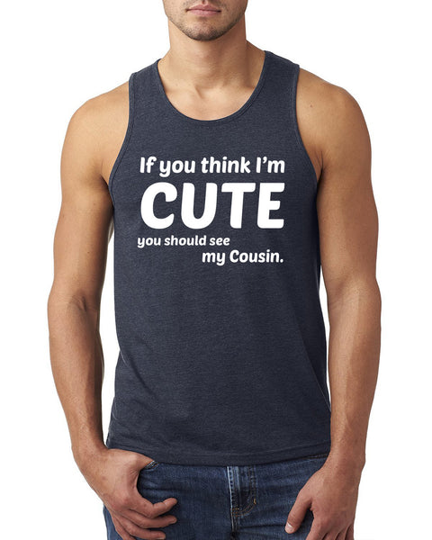 If you think I'm cute you should see my cousin Tank Top