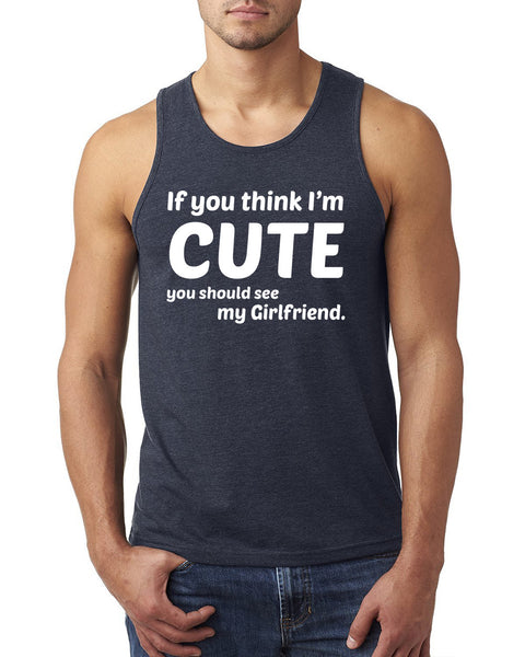 If you think I'm cute you should see my girlfriend Tank Top