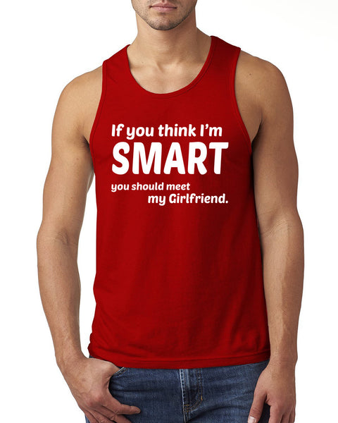 If you think I'm smart you should see my girlfriend Tank Top