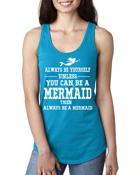 Always be yourself unless you can be a mermaid Ladies  Racerback Tank Top