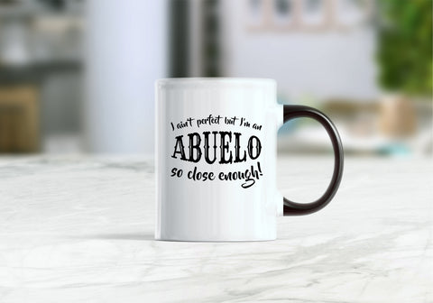 Abuelo mug, abuelo gifts, I ain't perfect but I'm an abuelo so close enough coffee mug