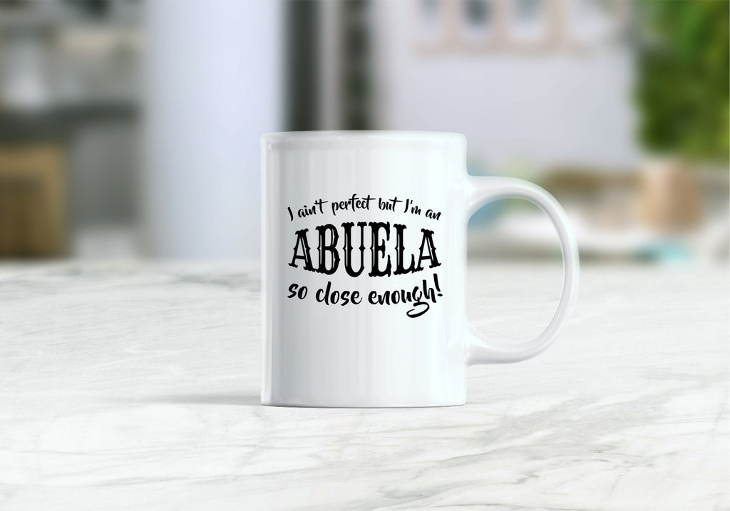 Abuela mug, abuela gifts, I ain't perfect but I'm a abuela so close enough coffee mug