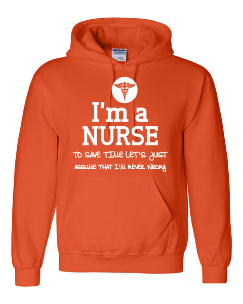 I am a nurse to save time let's just assume that I am never wrong Hoodie