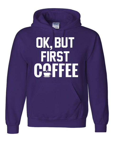 Ok but first coffee Hoodie