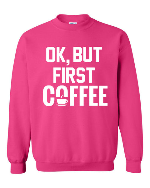 Ok but first coffee Crewneck Sweatshirt