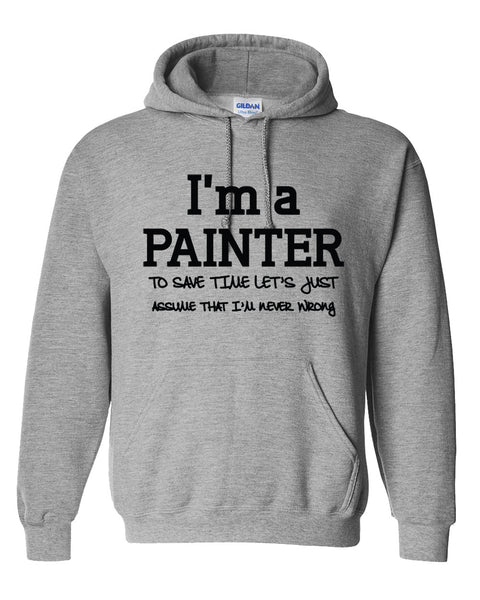 I am a painter to save time let's just assume that I am never wrong Hoodie