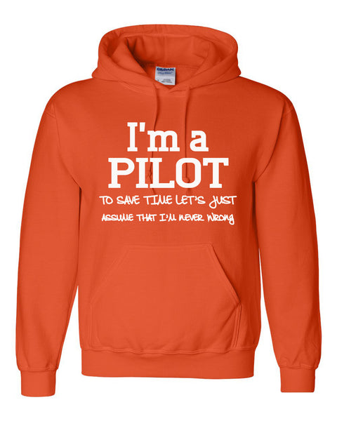 I am a pilot to save time let's just assume that I am never wrong Hoodie