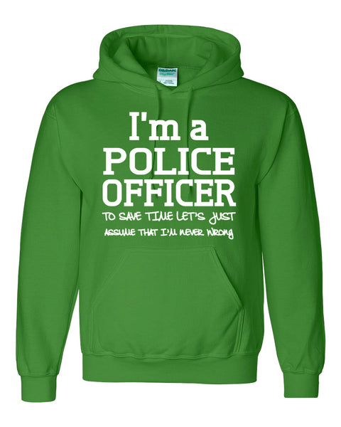 I am a police officer to save time let's just assume that I am never wrong Hoodie