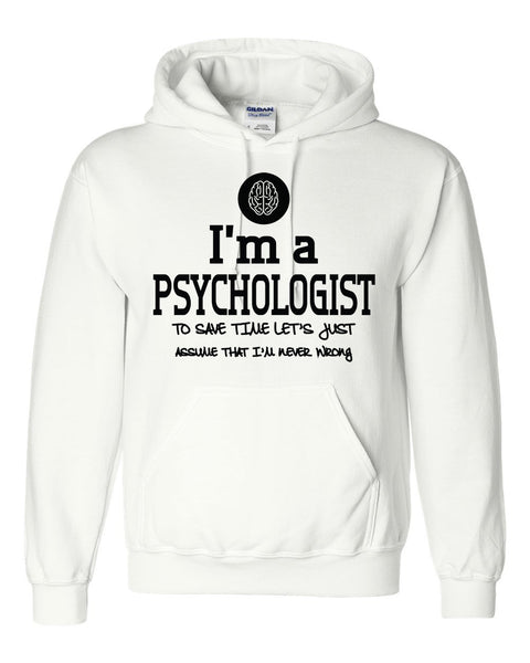 I am a psychologist to save time let's just assume that I am never wrong Hoodie