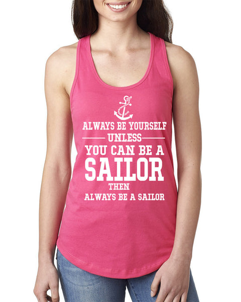 Always be yourself unless  you can be a sailor Ladies  Racerback Tank Top