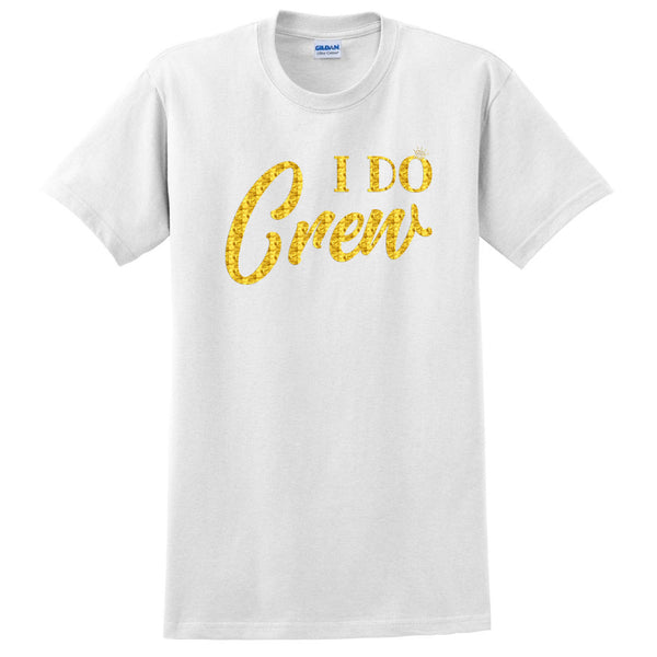 I do crew shirts, I do shirt, bachelorette shirts, bridal party T Shirt