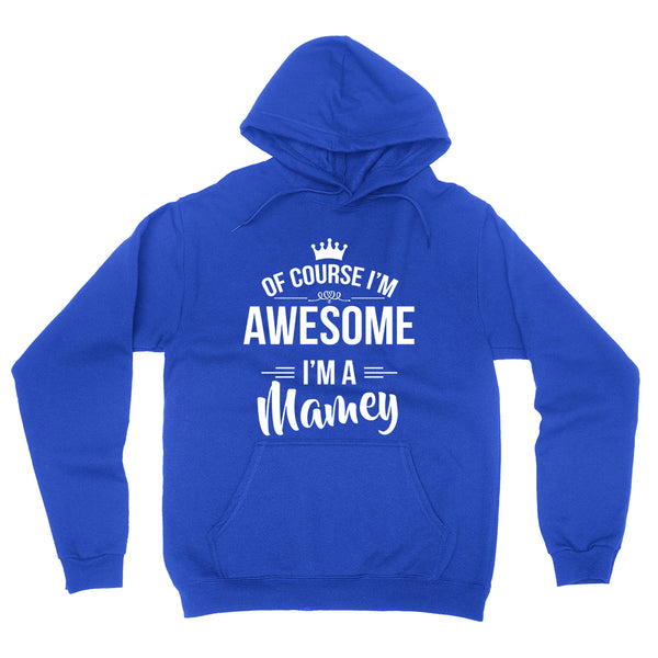 Of course I'm awesome I'm a mamey Mother's day gift ideas for her grandma grandparents birthday hoodie