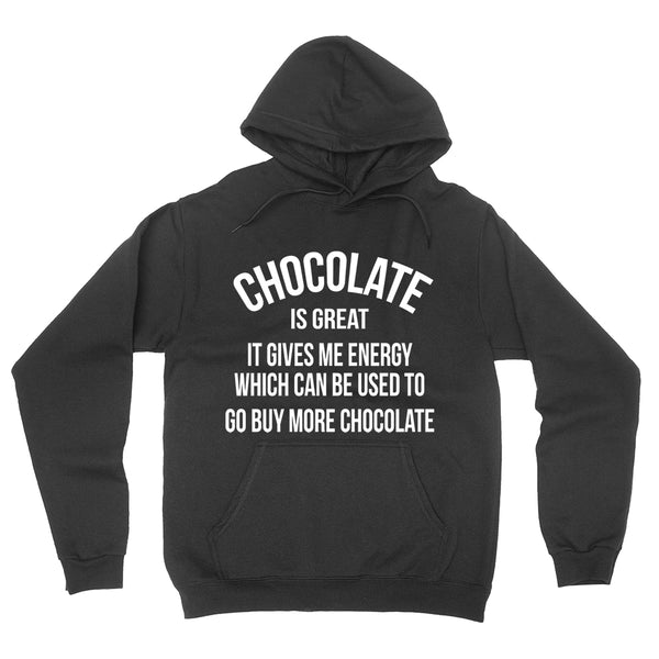 Chocolate is great it gives me energy which can be used to go buy more chocolate funny  Hoodie